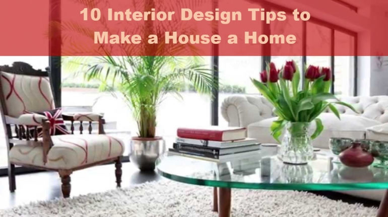 10 Interior Design Tips to Make a House a Home
