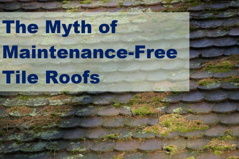 The Myth of Maintenance-Free Tile Roofs