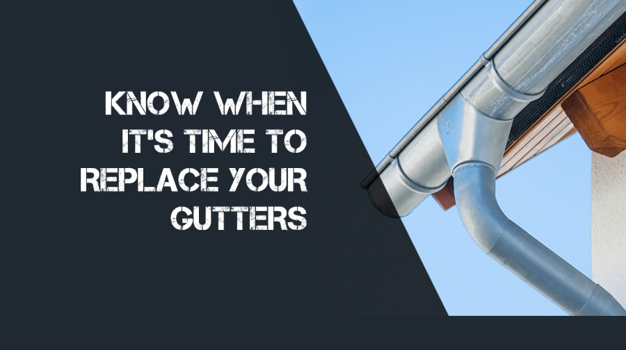 HOW DO YOU KNOW IT'S TIME TO REPLACE YOUR GUTTERS?