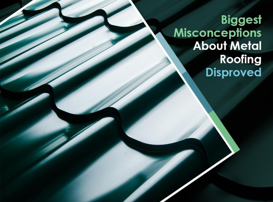Biggest Misconceptions About Metal Roofing Disproved