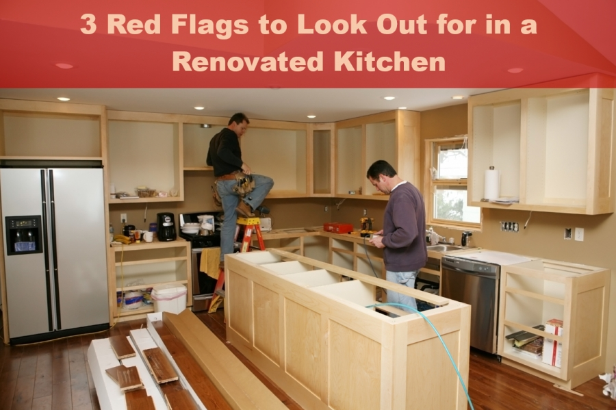 3 Red Flags to Look Out for in a Renovated Kitchen