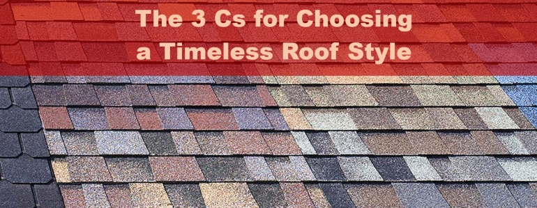 3 Cs for Choosing a Timeless Roof Style