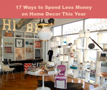 17 Ways to Spend Less Money on Home Decor