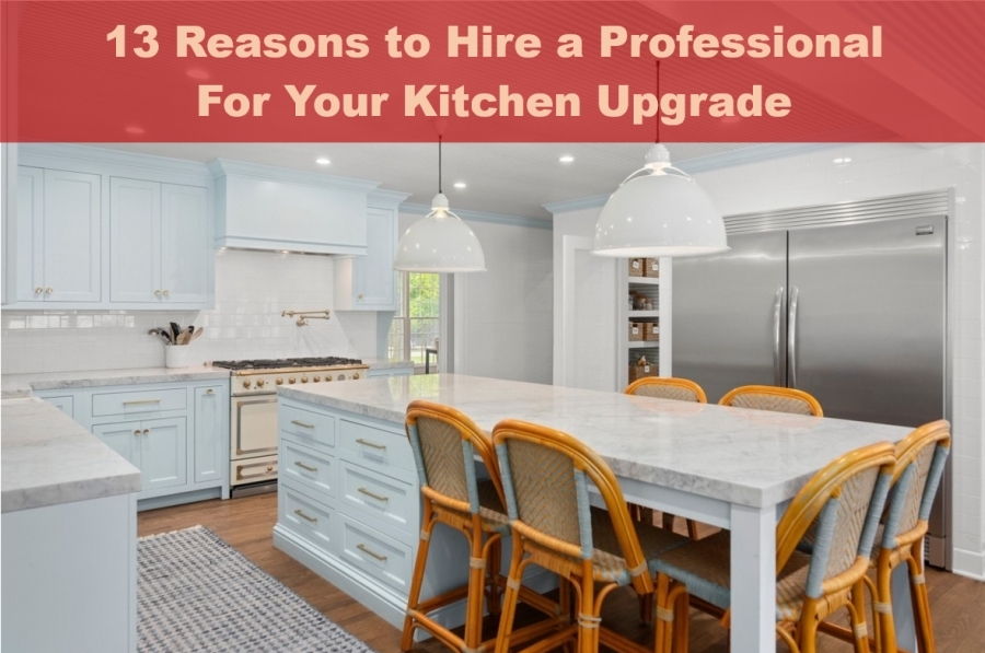 13 Reasons to Hire a Professional For Your Kitchen Upgrade