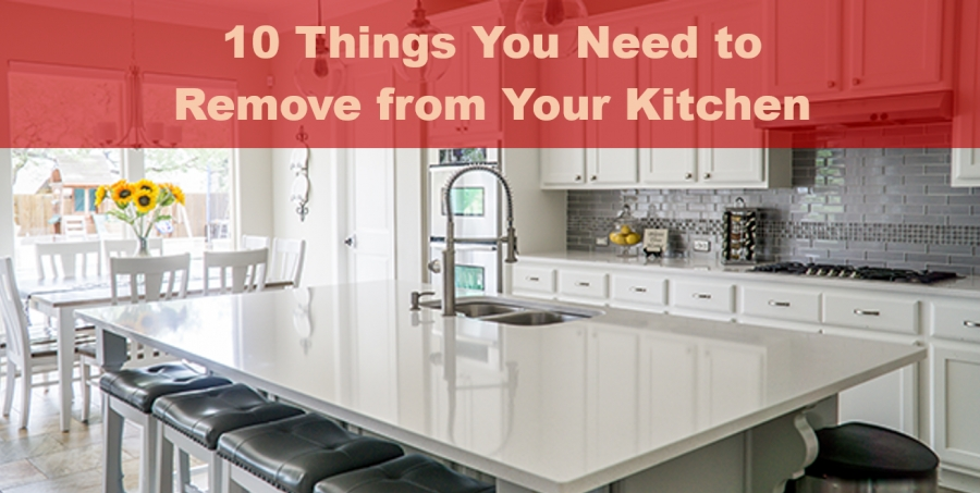 10 Things You Need to  Remove from Your Kitchen